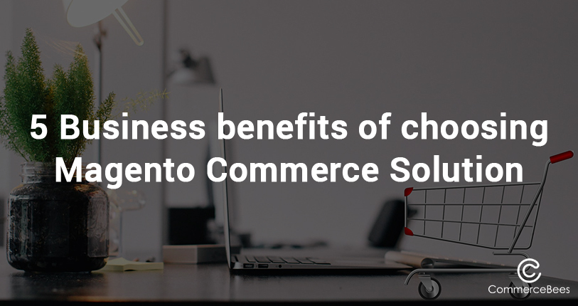 benefits of magento commerce