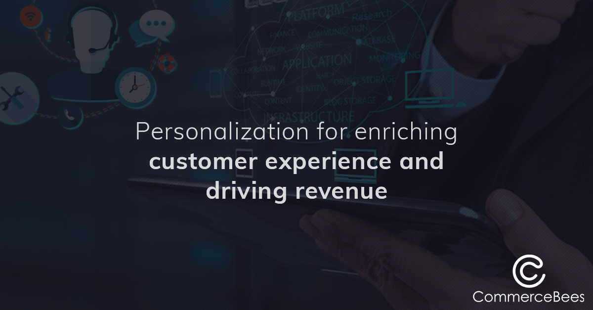 Personalization for Enriching Customer Experience and Driving Revenue
